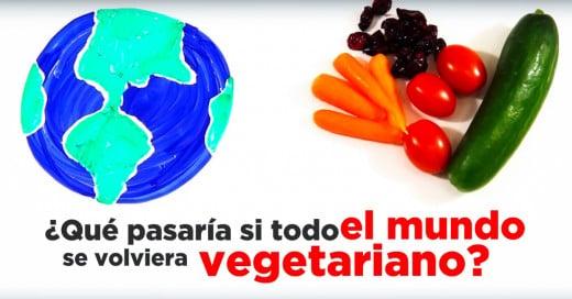 Cover-¿Qué-pasaría-si-todo-el-mundo-se-volviera-vegetariano